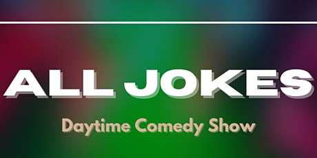All Jokes: Daytime Comedy Show tickets