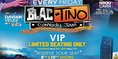 BLAC-TINO COMEDY JAM  EVERY FRIDAY 8PM TOP BLACK & LATINO COMICS IN THE USA tickets