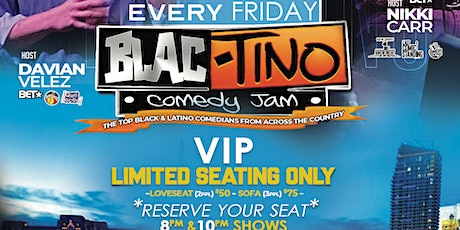 BLAC-TINO COMEDY JAM  EVERY FRIDAY 10PM TOP BLACK \LATINO COMICS IN THE USA tickets