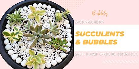 Succulents and Bubbles  Workshop tickets