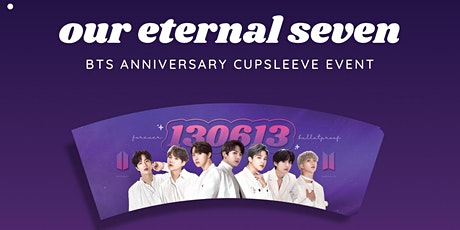 OUR ETERNAL SEVEN | BTS 8TH ANNIVERSARY CUPSLEEVE EVENT tickets