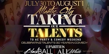 Taking Our Talents To AC Party & Comedy Weekend tickets