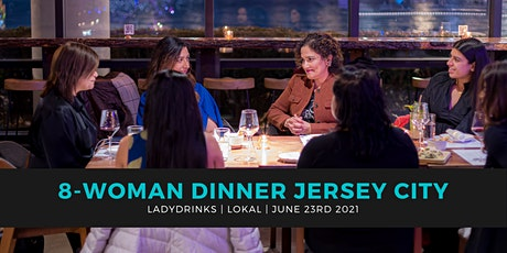 LADYDRINKS  8-WOMAN DINNER JERSEY CITY June edition tickets