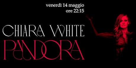 "Chiara White ""Pandora"" - livestreaming dal Progresso tickets"