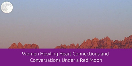 Women Howling Heart Connections and Conversations Under a Red Moon tickets