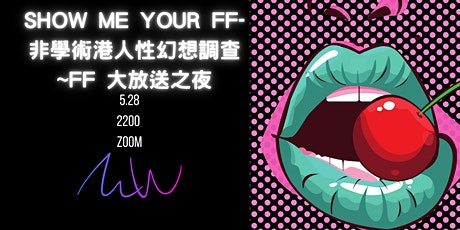 《SHOW ME YOUR FF- 非學術港人性幻想調查》FF 大放送之夜. (online event) tickets