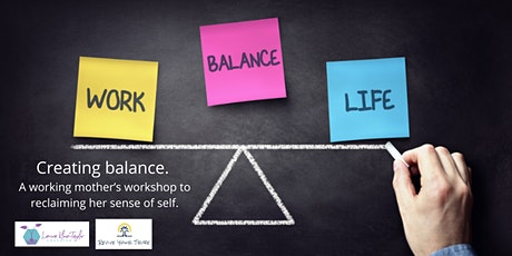 Creating balance. A working mother's workshop to reclaim her sense of self. tickets