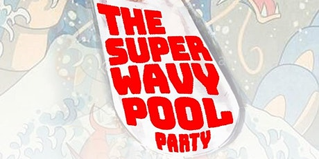 THE SUPER WAVY POOL PARTY tickets