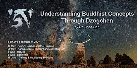 ONLINE - Understanding Buddhist Concepts through Dzogchen  - Dr. Cheh Goh tickets