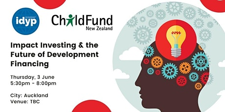 IDYP & ChildFund New Zealand: Impact Investing and Innovative Finance tickets