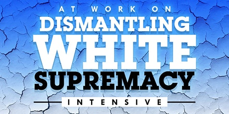 At Work On Dismantling White Supremacy [10-part Intensive] tickets