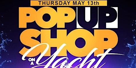 This Thursdays!! Pop Up Shop On A Yacht tickets