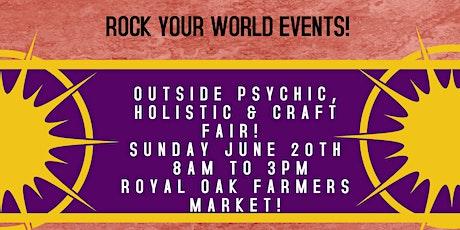 Psychic & Holistic Outdoor  Fair @ the Royal Oak Farmers Market! tickets