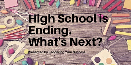 High School is Ending: What's Next? Presented by Laddering Your Success tickets