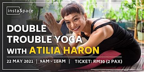 DOUBLE TROUBLE YOGA WITH ATILIA HARON tickets