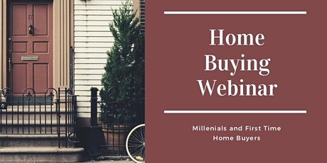 Home Buying Webinar: Millenials and First Time Home Buyers tickets