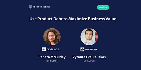 Webinar: Use Product Debt to Maximize Business Value by Devbridge Directors tickets