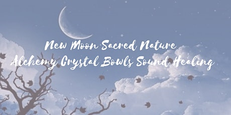 New Moon Sacred Nature Alchemy Crystal Bowls Sound Healing tickets