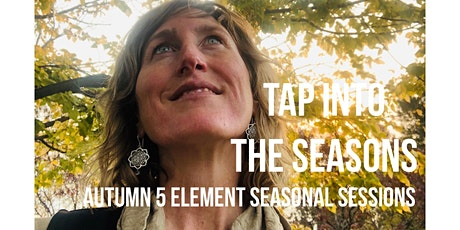 Tap into Autumn - 5 Element Seasonal Sessions tickets