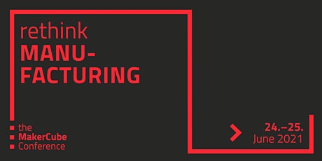 rethink MANUFACTURING // The MakerCube Conference Tickets