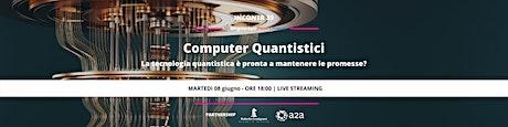 Computer Quantistici: La tecnologia manterrà le promesse? biglietti
