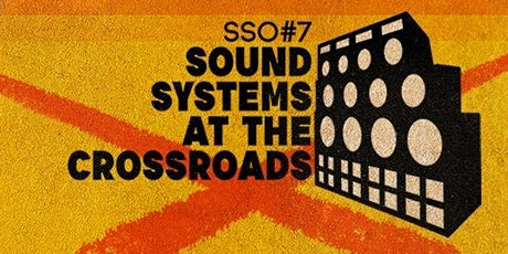 SSO#7 - Sound Systems at the Crossroads tickets