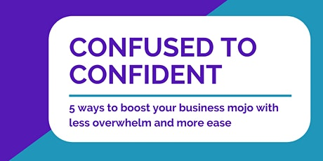 Confused to Confident - 5 ways to boost your business mojo tickets