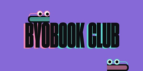 BYOBook Club - Connect with creatives through the books you're reading tickets