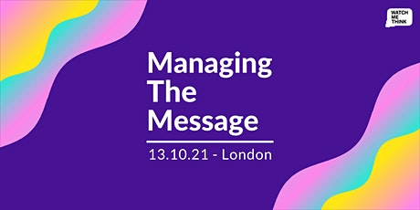Watch Me Think 2021: Managing the Message tickets