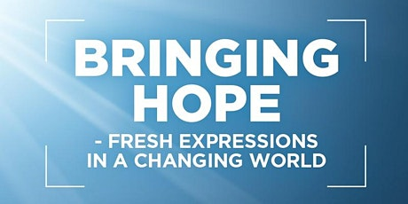 Bringing Hope - Fresh Expressions in a Changing World (MSN) tickets
