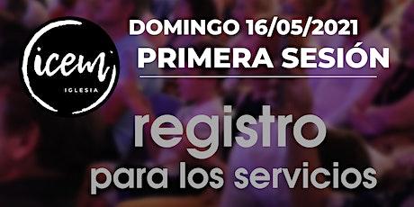 PRIMERA SESIÓN · Servicio del domingo 16 de mayo [9:30h a 10:30h] entradas