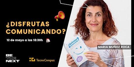 Be The Next: ¿Disfrutas Comunicando? (María Muñoz Roca) entradas