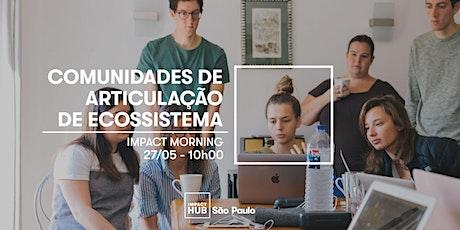 Impact Morning - Comunidades de Articulação de Ecossistema ingressos