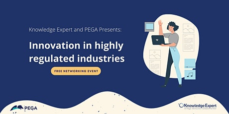 Knowledge Expert & PEGA Presents: Innovation in highly regulated industries tickets