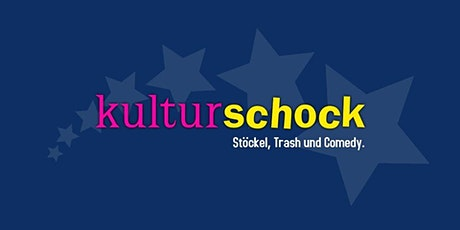 KULTURSCHOCK - Stücke, Trash & Comedy Tickets