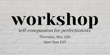Workshop 2: Self-Compassion for Perfectionists tickets