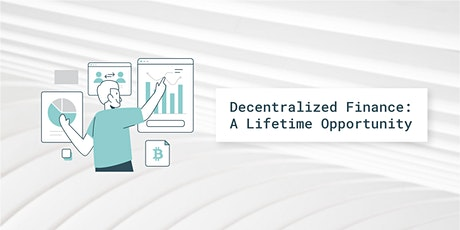Decentralized Finance: A Lifetime Opportunity tickets
