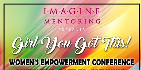IMAGINE Presents: Girl You Got This! Women's Empowerment Conference tickets