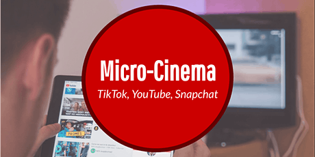 Micro-Cinema: TikTok, YouTube, and Snapchat (Online Workshop) Tickets