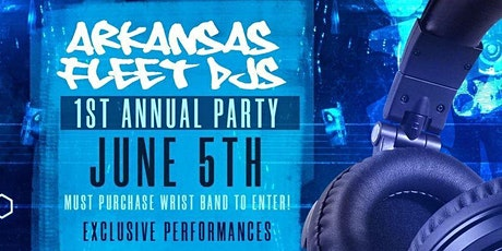 Arkansas Fleet DJs 1st Annual Party tickets