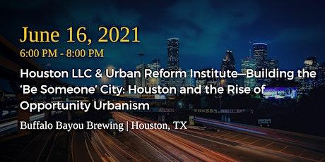 Houston LLC & URI—Houston and the Rise of Opportunity Urbanism tickets