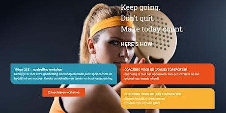 Workshop : succesvol in tennis of ondernemen door een 16 weken actieplan tickets