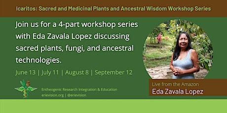 Icaritos: Sacred and Medicinal Plants/Fungi and Ancestral Wisdom Series tickets