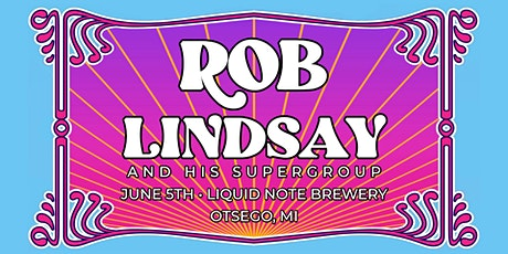 Rob Lindsay and His Supergroup at Liquid Note Brewery tickets
