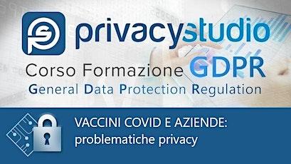 Vaccini Covid e aziende: problematiche privacy biglietti