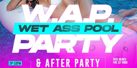 W.A.P. PARTY {Wet Ass Pool  Party} tickets