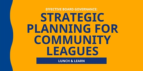 Strategic Planning for Community Leagues | Lunch & Learn tickets