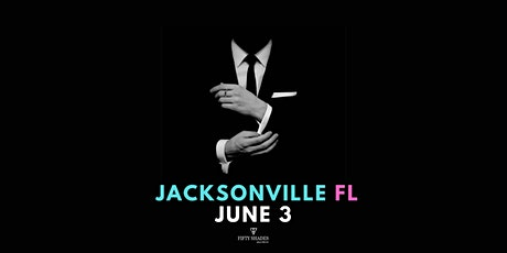 Fifty Shades Live- Jacksonville FL tickets