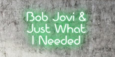 Bob Jovi & Just What I Needed tickets