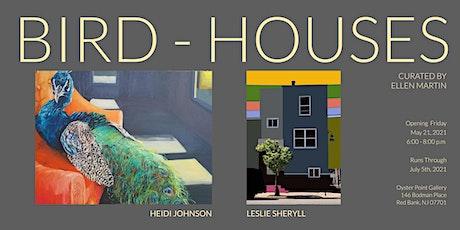 Bird-Houses: Heidi L. Johnson, Leslie Sheryll Opening Reception tickets